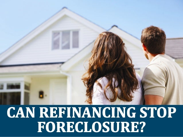 I1.                        CAN REFINNCIN TOP FORECLOSURE?