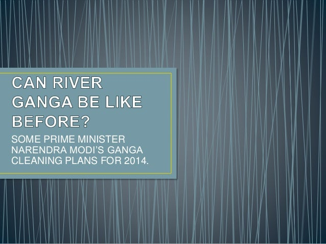 SOME PRIME MINISTER NARENDRA MODI'S GANGA CLEANING PLANS FOR 2014.
