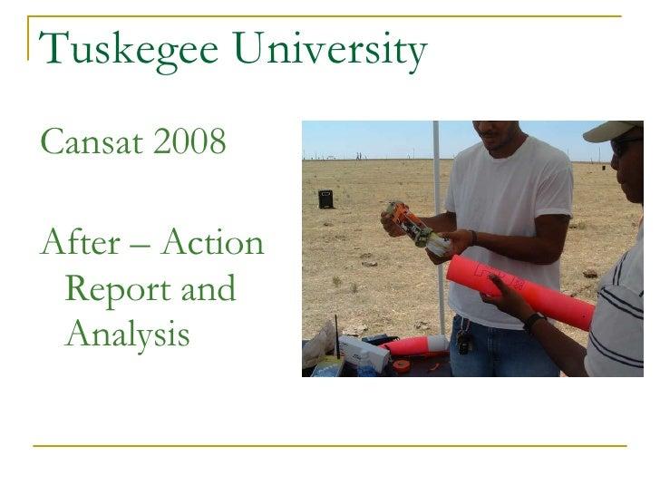 Tuskegee University <ul><li>Cansat 2008  </li></ul><ul><li>After – Action Report and Analysis </li></ul>