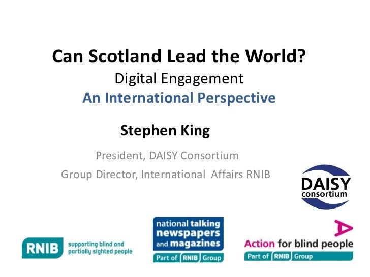 Can Scotland Lead the World?          Digital Engagement     An International Perspective            Stephen King       Pr...