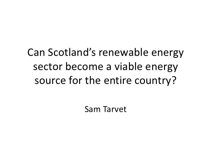Can Scotland's renewable energy sector become a viable energy source for the entire country?           Sam Tarvet