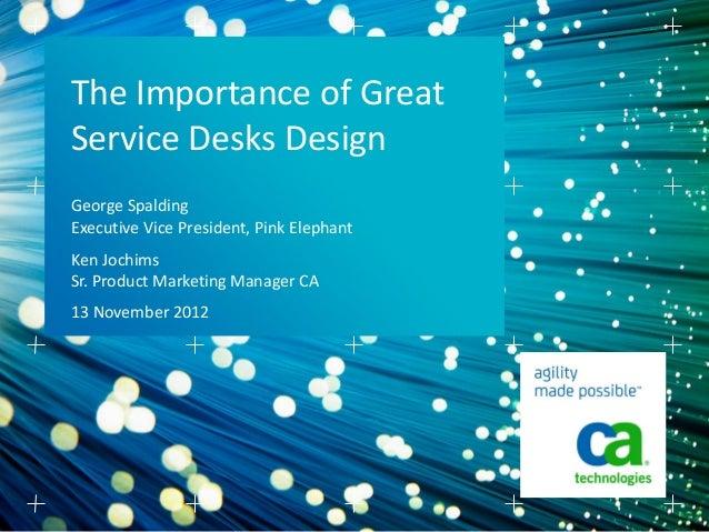 The Importance of GreatService Desks DesignGeorge SpaldingExecutive Vice President, Pink ElephantKen JochimsSr. Product Ma...
