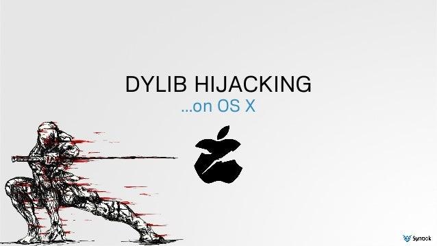 DYLIB HIJACKING …on OS X