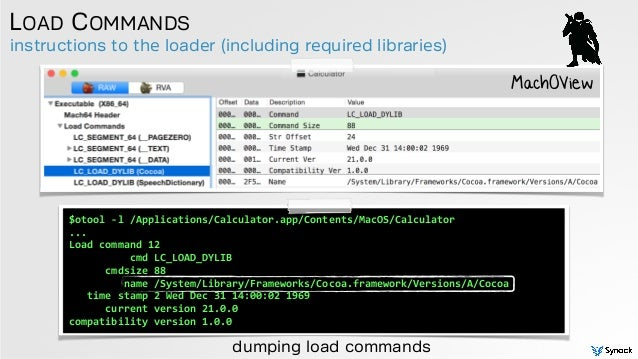 instructions to the loader (including required libraries) LOAD COMMANDS MachOView dumping load commands $otool  -‐l  ...