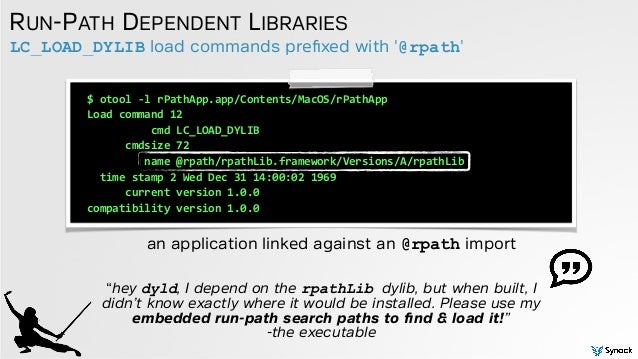 LC_LOAD_DYLIB load commands prefixed with '@rpath' RUN-PATH DEPENDENT LIBRARIES an application linked against an @rpath imp...