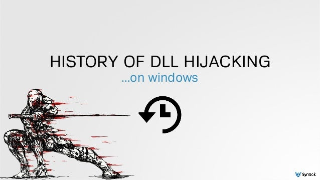 HISTORY OF DLL HIJACKING …on windows