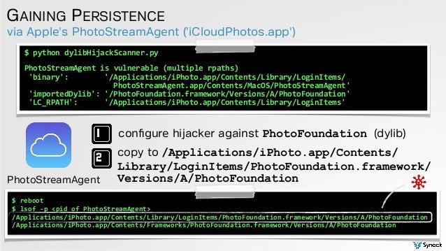 via Apple's PhotoStreamAgent ('iCloudPhotos.app') GAINING PERSISTENCE $  python  dylibHijackScanner.py      Photo...