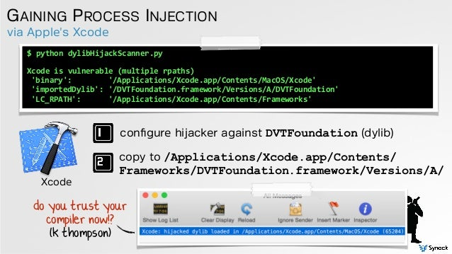 via Apple's Xcode GAINING PROCESS INJECTION $  python  dylibHijackScanner.py      Xcode  is  vulnerable  (m...