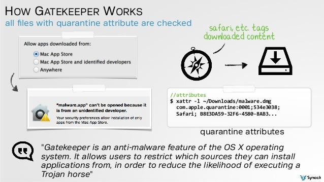all files with quarantine attribute are checked HOW GATEKEEPER WORKS quarantine attributes //attributes   $  xattr  -...