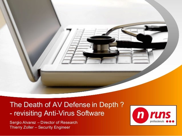 The Death of AV Defense in Depth ? - revisiting Anti-Virus Software Sergio Alvarez – Director of Research Thierry Zoller –...