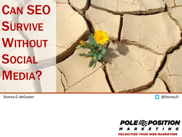 1 @StoneyDStoney G deGeyter CAN SEO SURVIVE WITHOUT SOCIAL MEDIA?