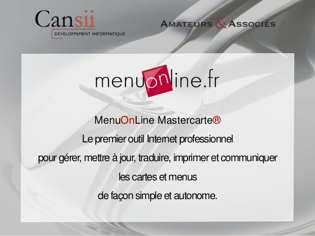MenuOnLine Mastercarte®           Le premier outil Internet professionnelpour gérer, mettre à jour, traduire, imprimer et ...