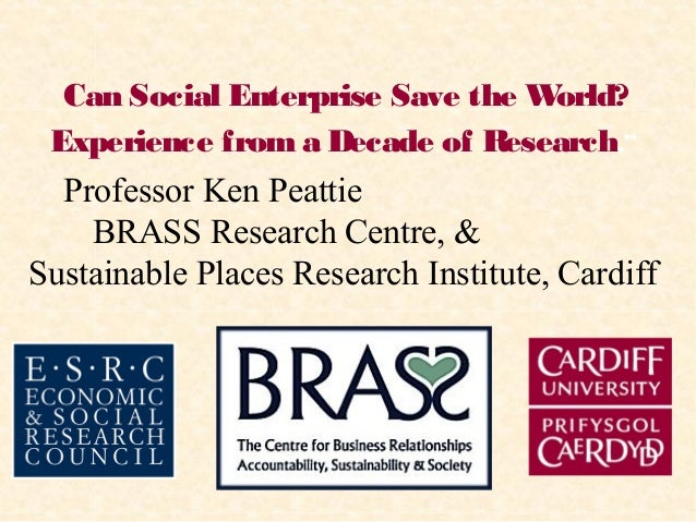"""Can Social Enterprise Save the World?Experience froma Decade of Research.""""Professor Ken PeattieBRASS Research Centre, &Sus..."""