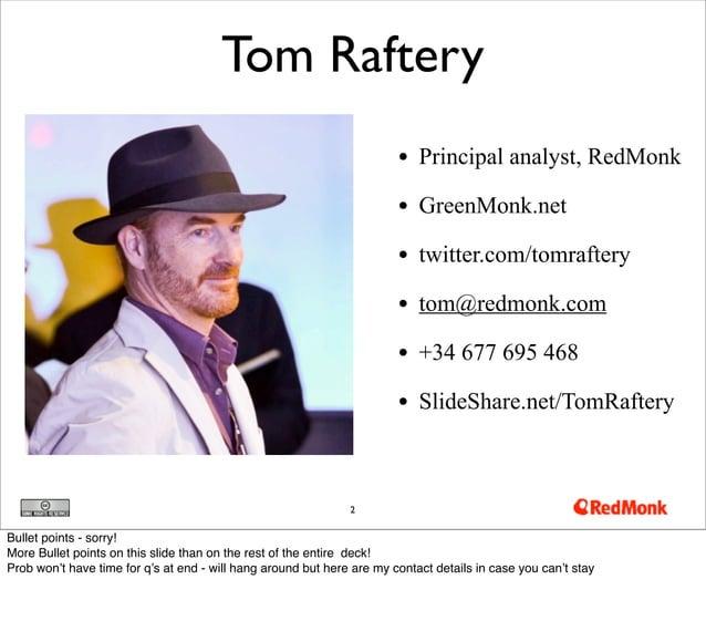 Tom Raftery                                                                        • Principal analyst, RedMonk           ...