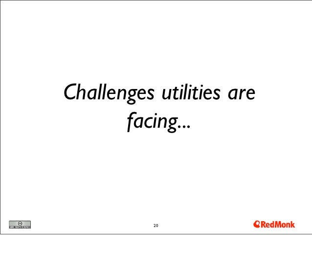 Challenges utilities are       facing...           20