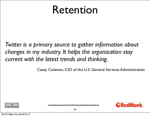 Retention   Twitter is a primary source to gather information about   changes in my industry. It helps the organization st...