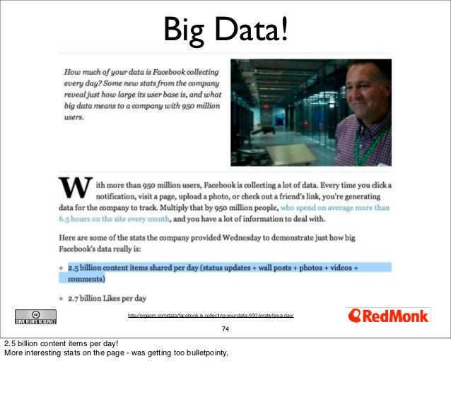 Big Data!                                    http://gigaom.com/data/facebook-is-collecting-your-data-500-terabytes-a-day/ ...