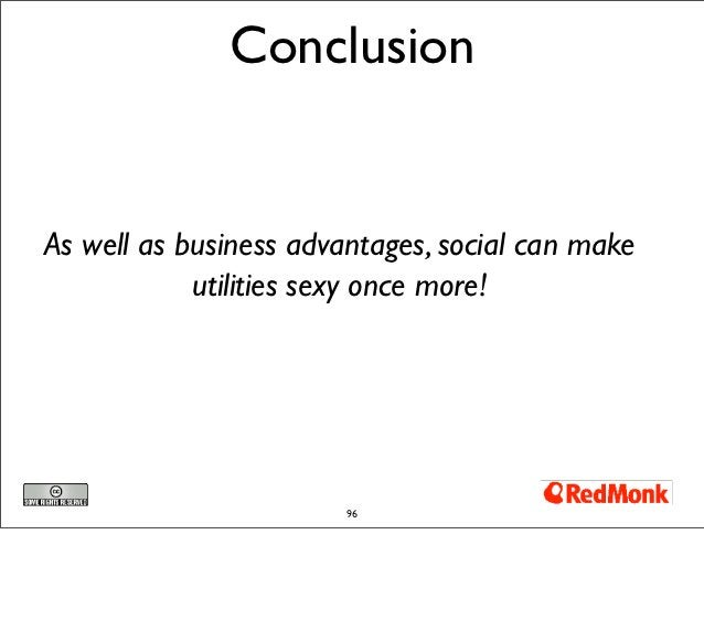 ConclusionAs well as business advantages, social can make            utilities sexy once more!                        96