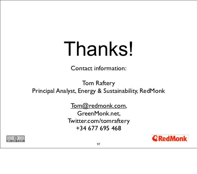 Thanks!              Contact information:                    Tom RafteryPrincipal Analyst, Energy & Sustainability, RedMon...