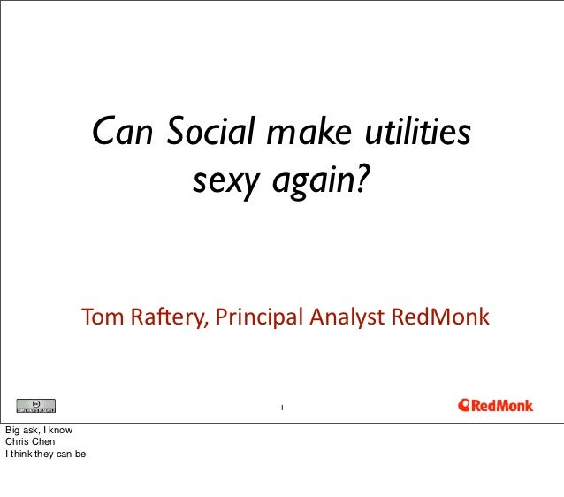 Can Social make utilities                           sexy again?                 Tom	  Raery,	  Principal	  Analyst	  RedMo...