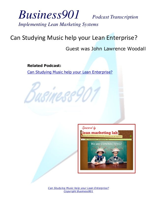 Business901                      Podcast Transcription  Implementing Lean Marketing SystemsCan Studying Music help your Le...