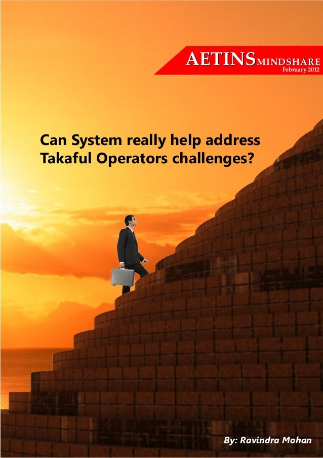 AETINSMINDSHARE  February 2012Can System really help addressTakaful Operators challenges?                         By: Ravi...