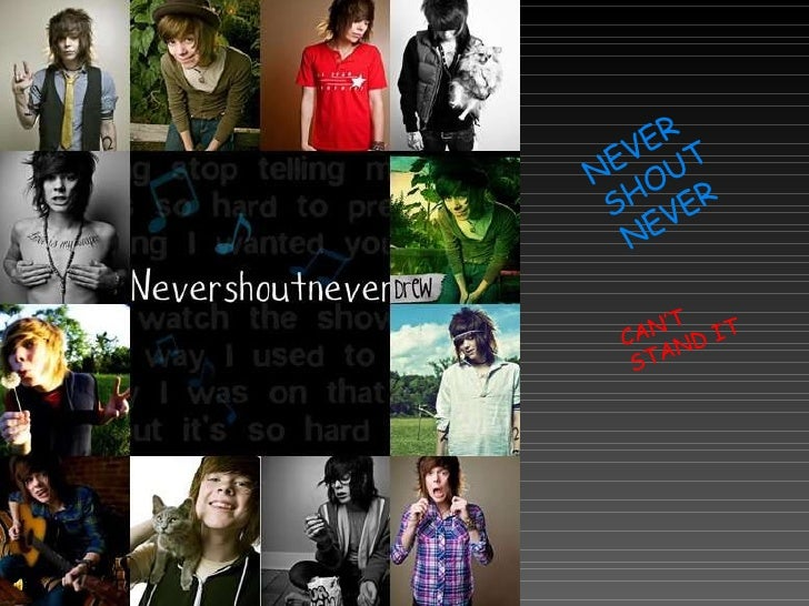 NEVER SHOUT NEVER CAN'T STAND IT