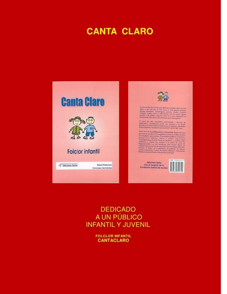CANTA CLARO    DEDICADO   A UN PÚBLICOINFANTIL Y JUVENIL  FOLCLOR INFANTIL   CANTACLARO