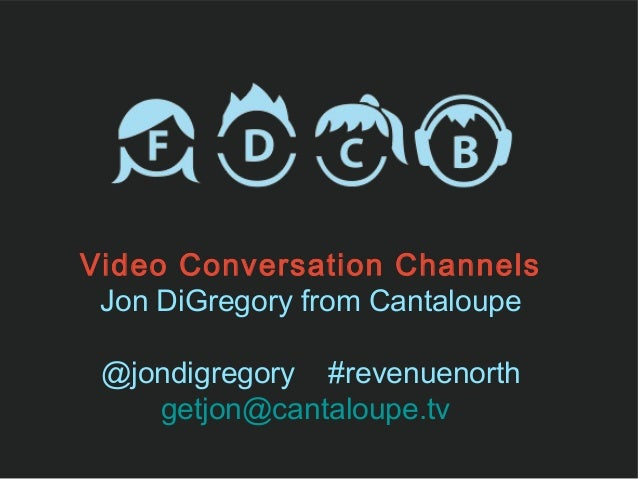 Video Conversation Channels Jon DiGregory from Cantaloupe @jondigregory #revenuenorth    getjon@cantaloupe.tv