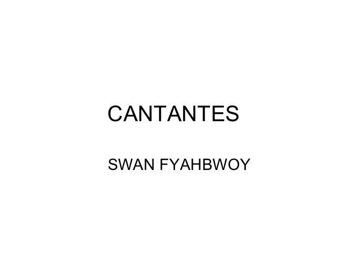 CANTANTESSWAN FYAHBWOY