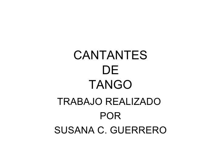 CANTANTES DE TANGO TRABAJO REALIZADO  POR SUSANA C. GUERRERO
