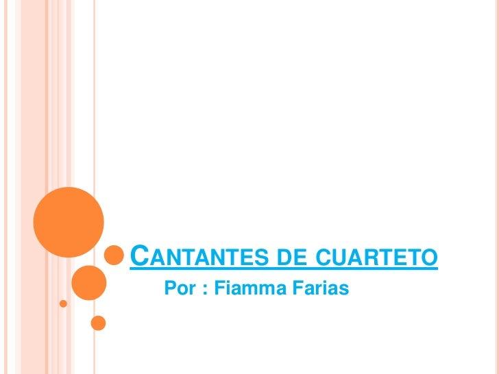 CANTANTES DE CUARTETO  Por : Fiamma Farias