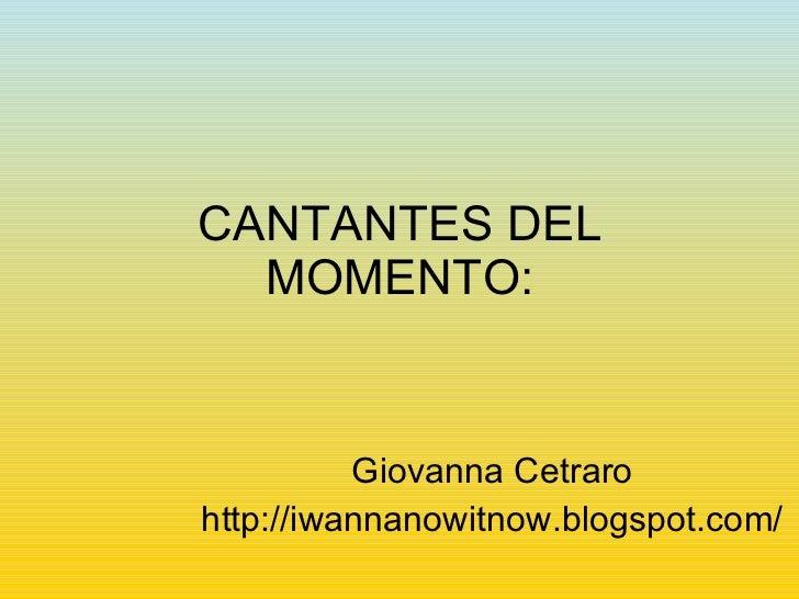 CANTANTES DEL MOMENTO: Giovanna Cetraro http://iwannanowitnow.blogspot.com/