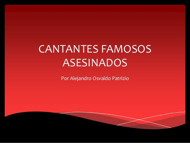 CANTANTES FAMOSOS ASESINADOS Por Alejandro Osvaldo Patrizio