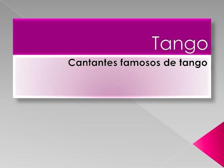 Tango<br />Cantantes famosos de tango<br />