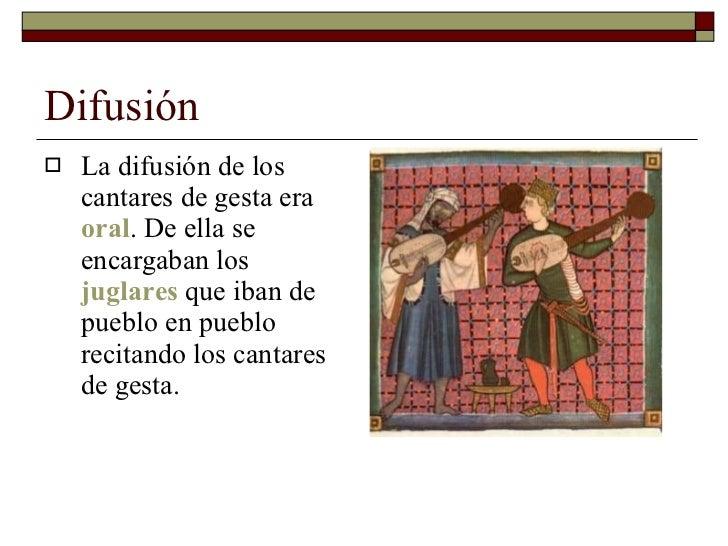 Difusión <ul><li>La difusión de los cantares de gesta era  oral . De ella se encargaban los  juglares  que iban de pueblo ...