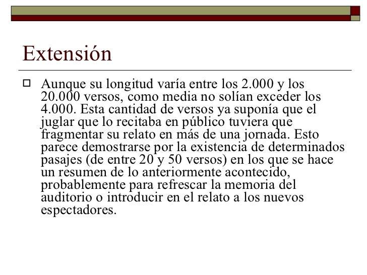 Extensión <ul><li>Aunque su longitud varía entre los 2.000 y los 20.000 versos, como media no solían exceder los 4.000. Es...