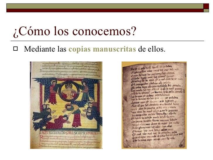 ¿Cómo los conocemos? <ul><li>Mediante las  copias manuscritas  de ellos.  </li></ul>