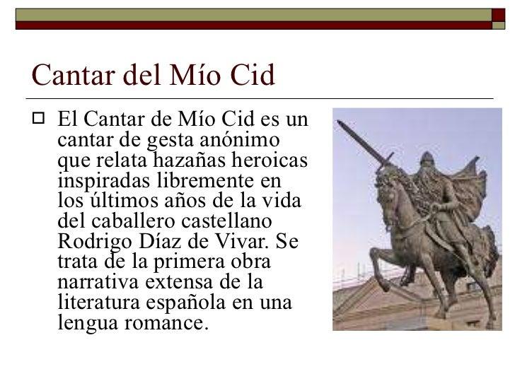 Cantar del Mío Cid <ul><li>El Cantar de Mío Cid es un cantar de gesta anónimo que relata hazañas heroicas inspiradas libre...