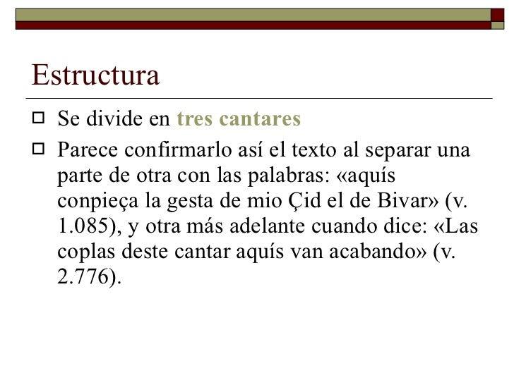 Estructura <ul><li>Se divide en  tres cantares </li></ul><ul><li>Parece confirmarlo así el texto al separar una parte de o...