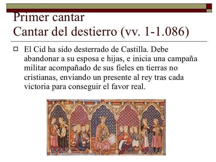 Primer cantar  Cantar del destierro (vv. 1-1.086) <ul><li>El Cid ha sido desterrado de Castilla. Debe abandonar a su espos...