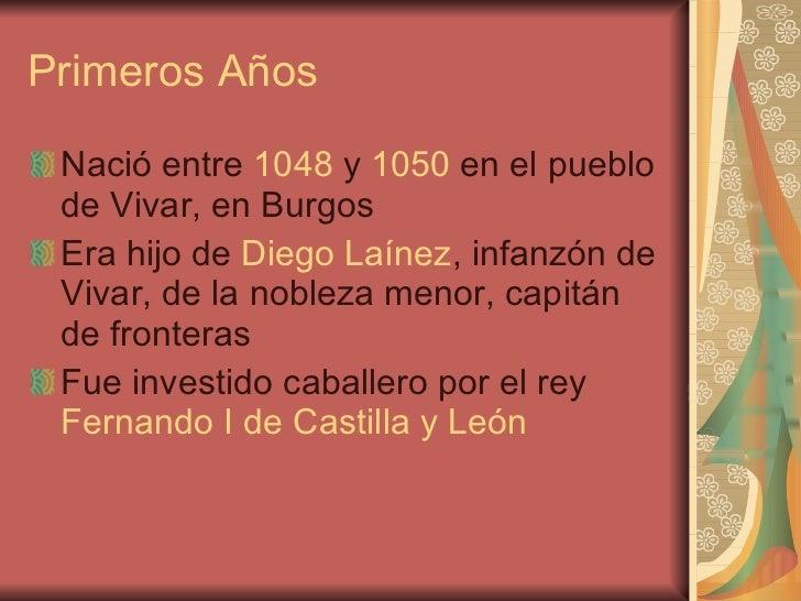 Primeros Años <ul><li>Nació entre  1048  y  1050  en el pueblo de Vivar, en Burgos </li></ul><ul><li>Era hijo de  Diego La...