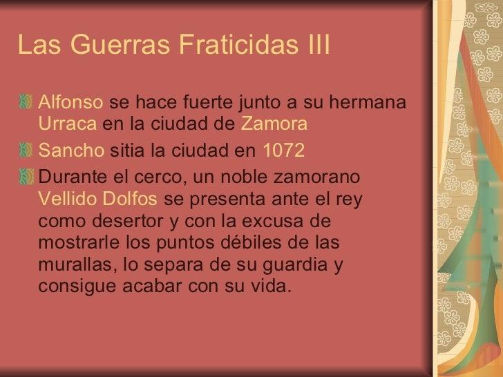 Las Guerras Fraticidas III <ul><li>Alfonso  se hace fuerte junto a su hermana  Urraca  en la ciudad de  Zamora </li></ul><...