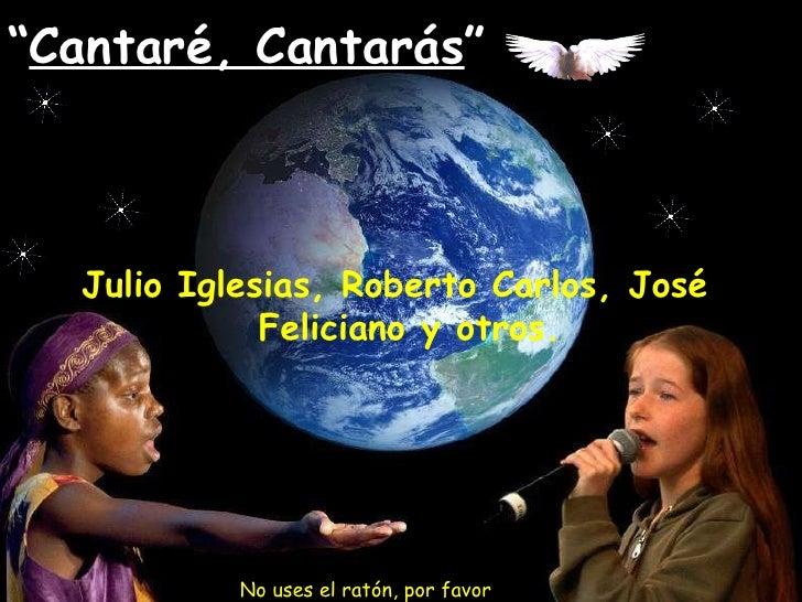 """"""" Cantaré, Cantarás """" Julio Iglesias, Roberto Carlos, José Feliciano y otros. No uses el ratón, por favor"""