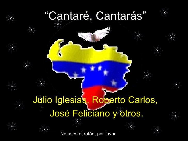 """No uses el ratón, por favor Julio Iglesias, Roberto Carlos,  José Feliciano y otros. """" Cantaré, Cantarás"""""""