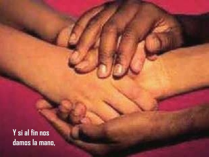 Y si al fin nos  damos la mano,