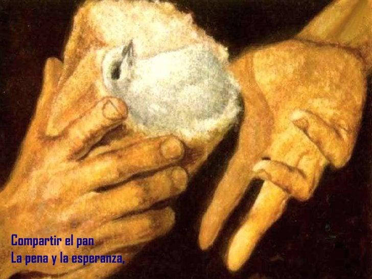 Compartir el pan La pena y la esperanza,