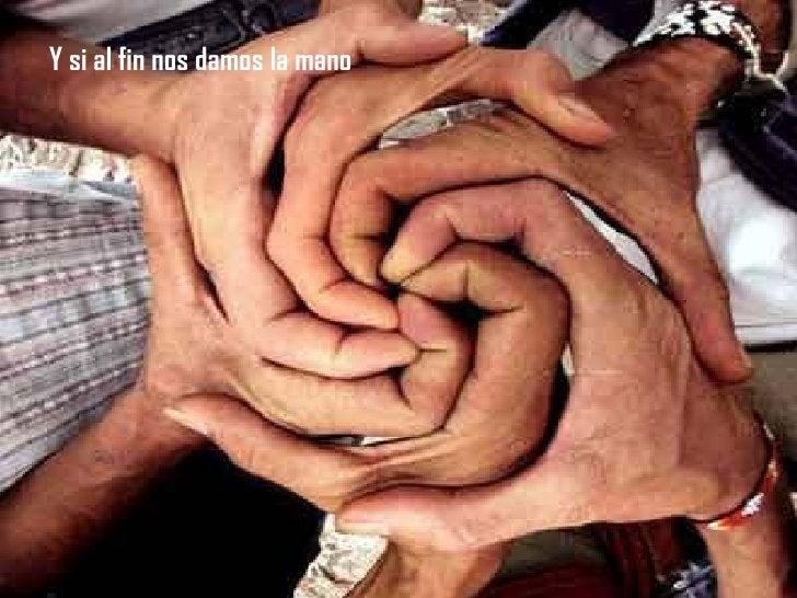 Y si al fin nos damos la mano Y si al fin nos damos la mano