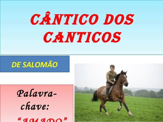 """CÂNTICO DOS  CANTICOS  DE SALOMÃO  Palavra-chave:  """"AMADO"""""""