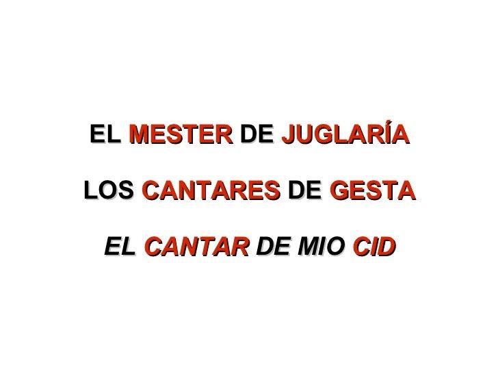EL  MESTER  DE  JUGLARÍA LOS  CANTARES  DE  GESTA EL  CANTAR  DE MIO  CID